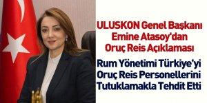 ULUSKON Genel Başkanı Emine Atasoy'dan Oruç Reis Açıklaması