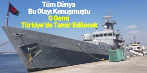 O Gemi Türkiye'de Tamir Edilecek