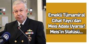 Emekli Tümamiral Doç.Dr. Cihat Yaycı'dan Meis Adası'yla İlgili Statü Açıklaması