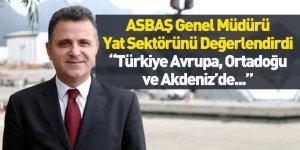 ASBAŞ Genel Müdürü Zeki Gürses: Türkiye Yat Bakım Onarımda Merkez Olacak