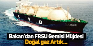 Enerji ve Tabii Kaynaklar Bakanı Fatih Dönmez'den FSRU Gemisi Müjdesi