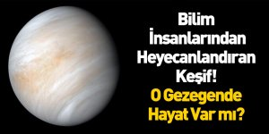 İngiliz Bilim İnsanları Venüs'te Hayat Olabileceğini İddia Etti