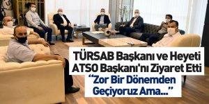TÜRSAB Başkanı ve Heyeti ATSO Başkanı'nı Ziyaret Etti