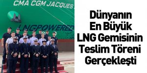 Dünyanın En Büyük LNG Gemisinin Teslim Töreni Gerçekleşti