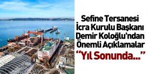 Sefine Tersanesi İcra Kurulu Başkanı Demir Koloğlu'ndan Önemli Açıklamalar