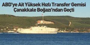 ABD'ye Ait Yüksek Hızlı Transfer Gemisi Çanakkale Boğazı'ndan Geçti