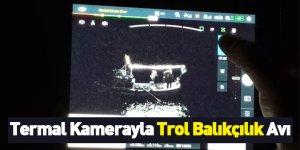 Termal Kamerayla Trol Balıkçılık Avı