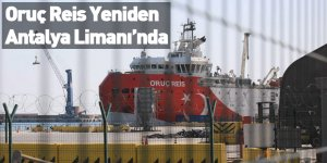 Oruç Reis Yeniden Antalya Limanı'nda