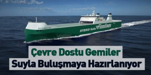 Çevre Dostu Gemiler Suyla Buluşmaya Hazırlanıyor