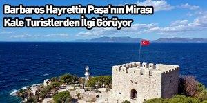 Barbaros Hayrettin Paşa'nın Mirası Kale Turistlerden İlgi Görüyor