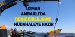UZMAR, Ambarlı'da Deniz Kirliliğine Müdahaleye Hazır