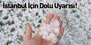 İstanbul İçin Dolu Uyarısı!