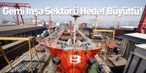 Gemi İnşa Sektörü Hedef Büyüttü!