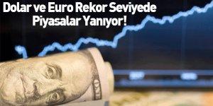 Dolar ve Euro Rekor Seviyede Piyasalar Yanıyor!