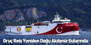 Oruç Reis Yeniden Doğu Akdeniz Sularında