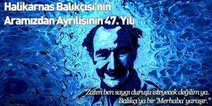 Halikarnas Balıkçısı'nın Aramızdan Ayrılışının 47. Yılı