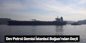 Dev Petrol Gemisi İstanbul Boğazı'ndan Geçti