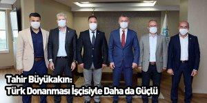 Tahir Büyükakın: Türk Donanması İşçisiyle Daha da Güçlü