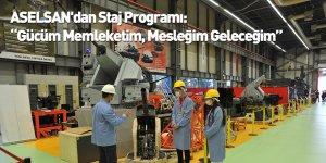 """ASELSAN'dan Staj Programı: """"Gücüm Memleketim, Mesleğim Geleceğim"""""""