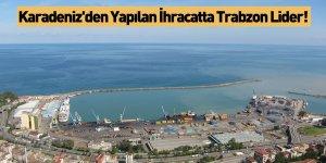 Karadeniz'den Yapılan İhracatta Trabzon Lider!