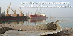 Yemen: Yemen: Husiler, 6 Ay Önce Alıkonulan Petrol Tankerinin Hudeyde Limanı'na Ulaştığını Açıkladı