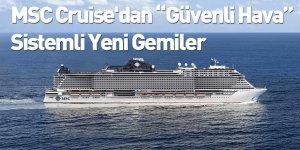 """MSC Cruises'dan """"Güvenli Hava"""" Sistemli Yeni Gemiler"""