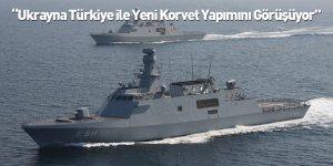 """Uruskiy: """"Ukrayna, Türkiye İle Yeni Korvet Yapımını Görüşüyor"""""""