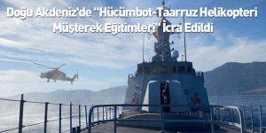 """Doğu Akdeniz'de """"Hücümbot-Taarruz Helikopteri Müşterek Eğitimleri"""" İcra Edildi"""