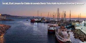 İsrail, Elat Limanı İle Cidde Arasında Deniz Yolu Hattı Açılması Üzerine Çalışıyor