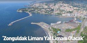 'Zonguldak Limanı Yat Limanı Olacak'