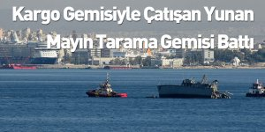 Kargo Gemisiyle Çatışan Yunan Mayın Tarama Gemisi Battı