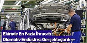 Ekimde En Fazla İhracatı Otomotiv Endüstrisi Gerçekleştirdi