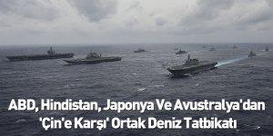ABD, Hindistan, Japonya Ve Avustralya'dan 'Çin'e Karşı' Ortak Deniz Tatbikatı