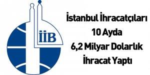 İstanbul İhracatçıları 10 Ayda 6,2 Milyar Dolarlık İhracat Yaptı