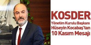 KOSDER Yönetim Kurulu Başkanı Hüseyin Kocabaş'tan 10 Kasım Mesajı