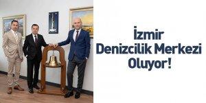 İzmir Denizcilik Merkezi Oluyor!