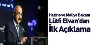 Hazine ve Maliye Bakanı Lütfi Elvan'dan İlk Açıklama