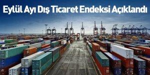 Eylül Ayı Dış Ticaret Endeksi Açıklandı