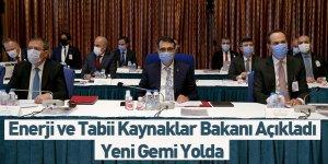 Enerji ve Tabii Kaynaklar Bakanı Açıkladı Yeni Gemi Yolda