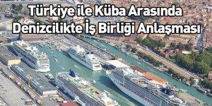 Türkiye ile Küba Arasında Denizcilikte İş Birliği Anlaşması