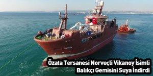Özata Tersanesi Norveçli Vikanoy İsimli Balıkçı Gemisini Suya İndirdi