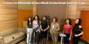Türkiye'nin Mühendis Kızları Müzik Grubu Kendi Şarkısını Yaptı