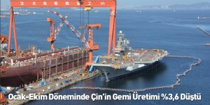 Ocak-Ekim Döneminde Çin'in Gemi Üretimi %3,6 Düştü
