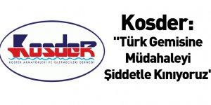"""Kosder: """"Türk Gemisine Müdahaleyi Şiddetle Kınıyoruz"""""""