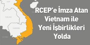RCEP'e İmza Atan Vietnam ile Yeni İşbirlikleri Yolda