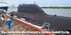 Rus Denizaltısı Bin Kilometre Ötedeki Hedefi Vurdu