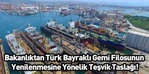 Bakanlıktan Türk Bayraklı Gemi Filosunun Yenilenmesine Yönelik Teşvik Taslağı!