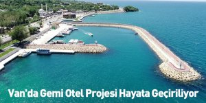 Van'da Gemi Otel Projesi Hayata Geçiriliyor