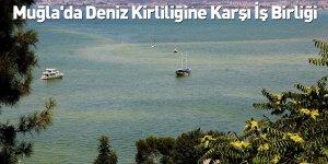 Muğla'da Deniz Kirliliğine Karşı İş Birliği