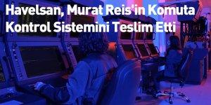 Havelsan, Murat Reis'in Komuta Kontrol Sistemini Teslim Etti